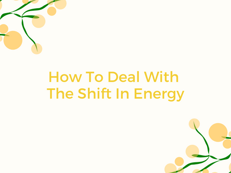 How To Deal With The Shift In Energy