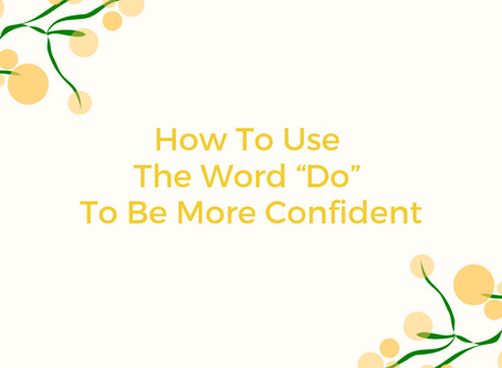 """How To Use The Word """"Do"""" To Be More Confident"""