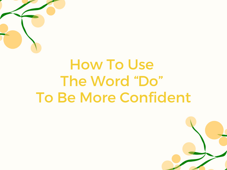 "How To Use The Word ""Do"" To Be More Confident"