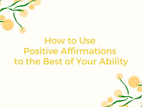 How to Use Positive Affirmations to the Best of YourAbility