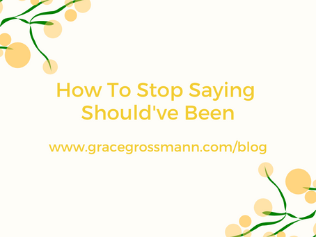 How To Stop Saying Should've Been