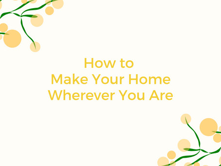 How To Make Your Home Wherever You Are