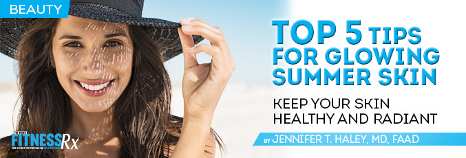 https://www.fitnessrxwomen.com/life-health/beauty-style/top-5-tips-for-glowing-summer-skin/