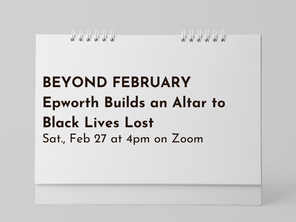 Beyond February - Epworth Builds an Altar to Black Lives Lost