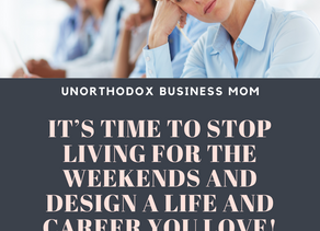 STOP Living For Weekends And Design A Career You Love!