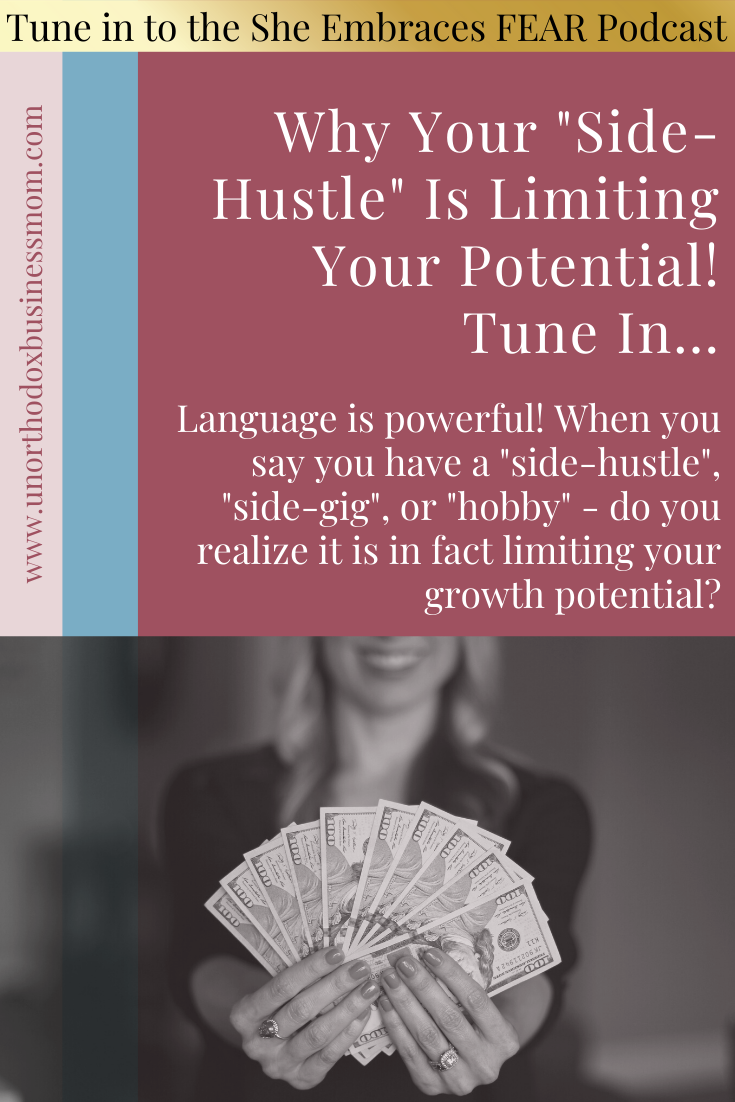 """Language is powerful! When you say you have a """"side-hustle"""", """"side-gig"""", or """"hobby"""" - do you realize it is in fact limiting your growth potential?"""