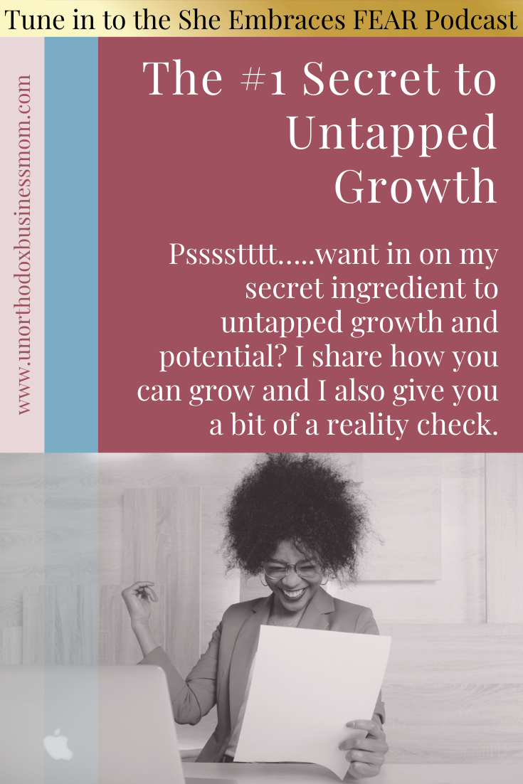 Psssstttt…..want in on my secret ingredient to untapped growth and potential? I share how you can grow and I also give you a bit of a reality check.