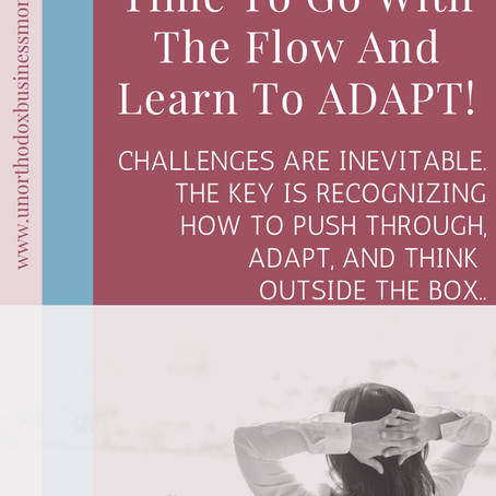 When It's Time To Go With The Flow And Learn To ADAPT!