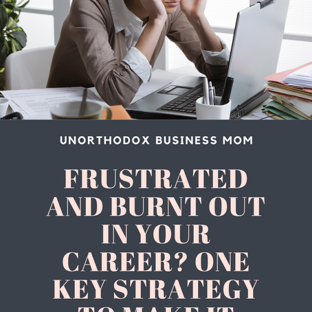 Burnt Out In Your Career? 1 Strategy To Make It Work For You!