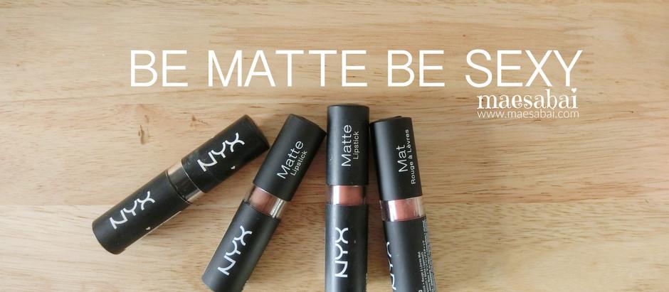 BE MATTE BE SEXY | NYX MATTE LIPSTICK 4 สีโปรด