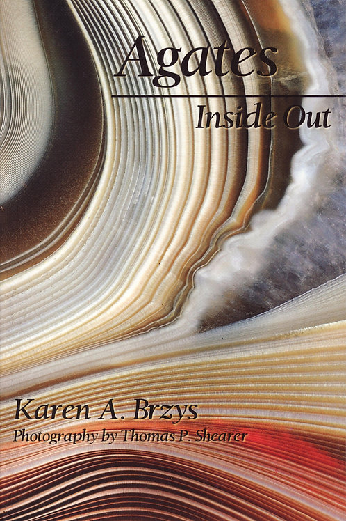 Agates Inside and Out, By Karen A Brzys