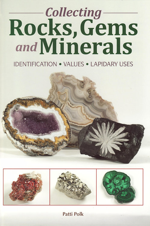 Collecting Rocks, Gems and Minerals, by Patti Polk