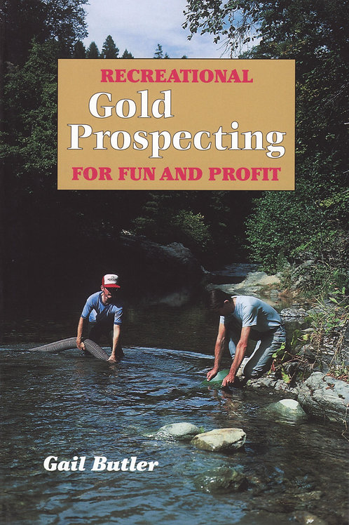 Recreational Gold Prospecting for Fun and Profit