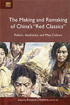 "The Making and Remaking of China's ""Red Classics"""
