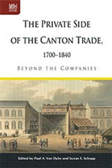 The Private Side of the Canton Trade, 1700–1840 : Beyond the Companies