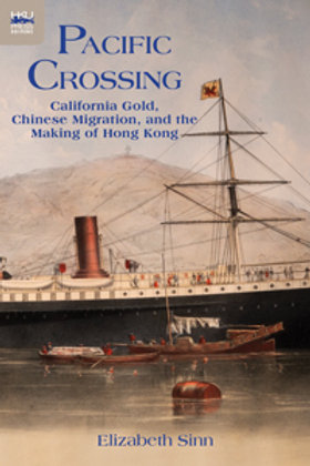 Pacific Crossing California Gold, Chinese Migration, and the Making of Hong Kong