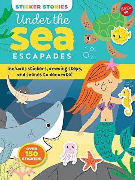 Under the Sea Escapades: Includes stickers, drawing steps, & scenes to decorate!