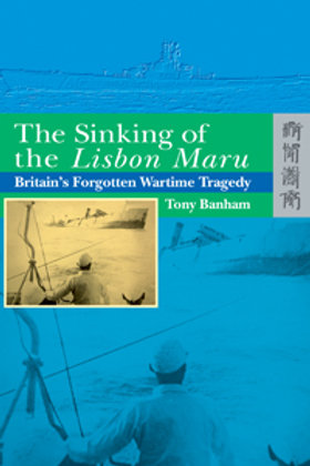 The Sinking of the Lisbon Maru Britain's Forgotten Wartime Tragedy