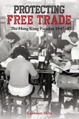 Protecting Free Trade The Hong Kong Paradox 1947–97