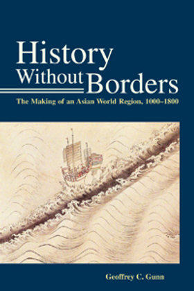 History Without Borders  The Making of an Asian World Region, 1000–1800