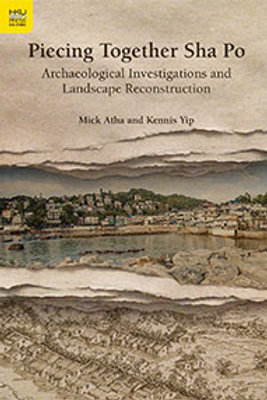 Piecing Together Sha Po, Archaeological Investigations and Landscape Reconstruct