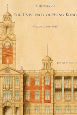 A History of The University of Hong Kong Volume 1, 1911–1945