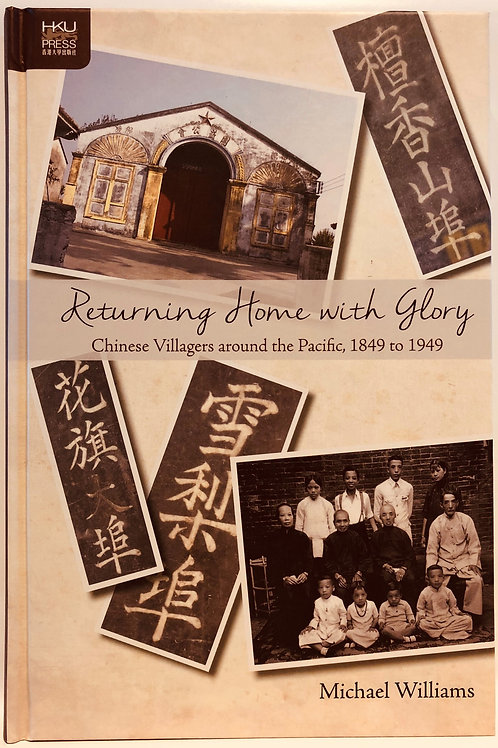 Returning Home with Glory, Chinese Villagers around the Pacific, 1849 to 1949