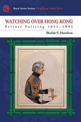 Watching Over Hong Kong Private Policing 1841–1941