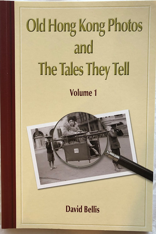 Old Hong Kong Photos and The Tales They Tell Volume 1 - by David Bellis