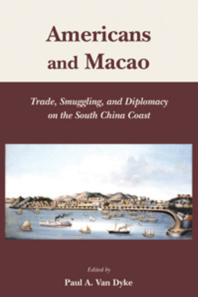 Americans and Macao Trade, Smuggling and Diplomacy on the South China Coast