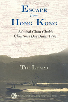 Escape from Hong Kong Admiral Chan Chak's Christmas Day Dash 1941