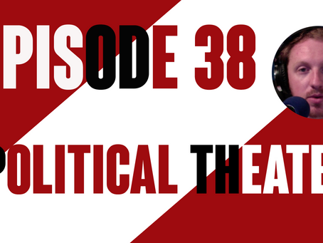 Episode 38: Political Theater