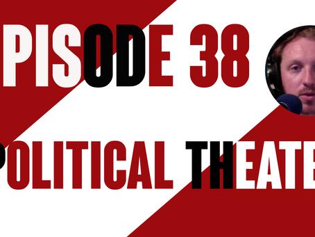 Episode 38: Political Theater
