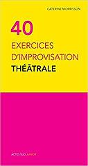 40 exercices d'improvisation théâtrale