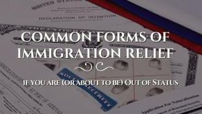 Common Forms of Immigration Relief if you are (or about to be) Out of Status
