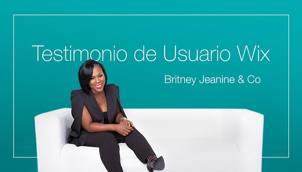 Testimonio De Un Usuario Wix: La Historia Exitosa De Britney Jeanine