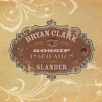 "Bryan Clark ""Gossip, Inspiration, And Slander"""