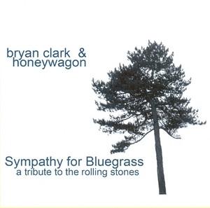 "Bryan Clark & Honeywagon ""Sympathy for Bluegrass"""