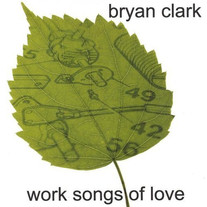 "Bryan Clark ""Work Songs of Love"""
