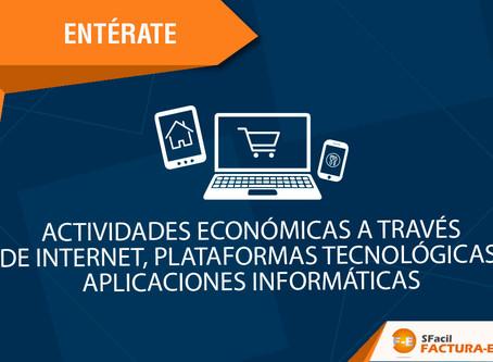 ACTIVIDADES ECONÓMICAS A TRAVÉS DE INTERNET, PLATAFORMAS TECNOLÓGICAS, APLICACIONES INFORMÁTICAS