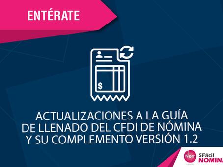 ACTUALIZACIONES A LA GUÍA DE LLENADO DEL CFDI DE NÓMINA Y SU COMPLEMENTO VERSIÓN 1.2