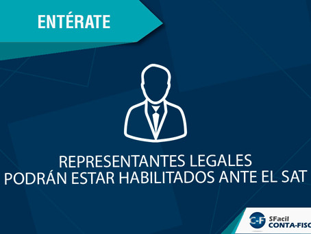 REPRESENTANTES LEGALES PODRÁN ESTAR HABILITADOS ANTE EL SAT