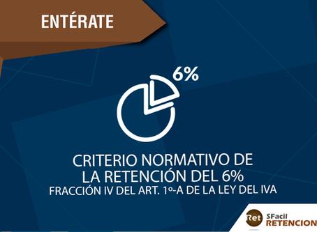 CRITERIO NORMATIVO DE LA RETENCIÓN DEL 6% FRACCIÓN IV DEL ART. 1º-A DE LA LEY DEL IVA