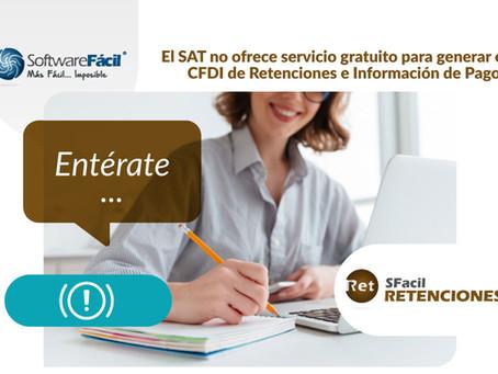 EL SAT NO OFRECE SERVICIO GRATUITO PARA GENERAR EL CFDI DE RETENCIONES E INFORMACIÓN DE PAGOS