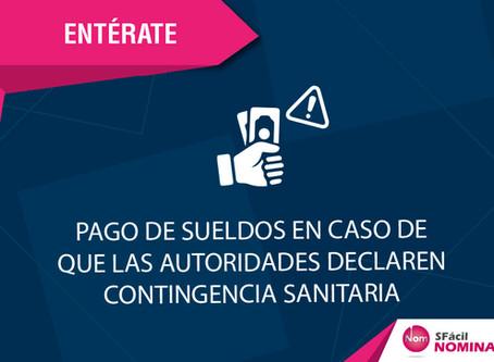PAGO DE SUELDOS EN CASO DE QUE LAS AUTORIDADES DECLAREN CONTINGENCIA SANITARIA