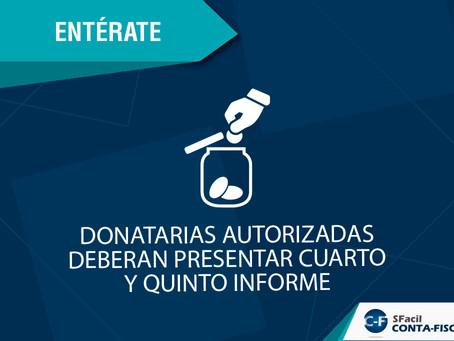 DONATARIAS AUTORIZADAS DEBERAN PRESENTAR CUARTO Y QUINTO INFORME
