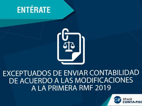 EXCEPTUADOS DE ENVIAR CONTABILIDAD DE ACUERDO A LAS MODIFICACIONES A LA PRIMERA RMF 2019