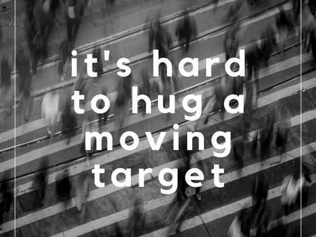 It's Hard to Hug a Moving Target