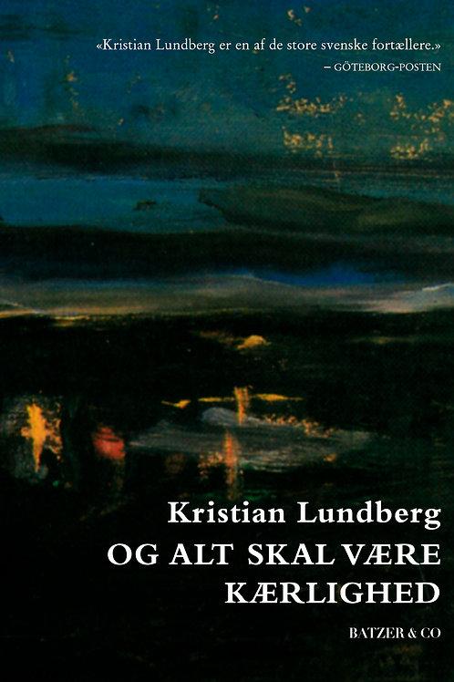 Kristian Lundberg, Og alt skal være kærlighed