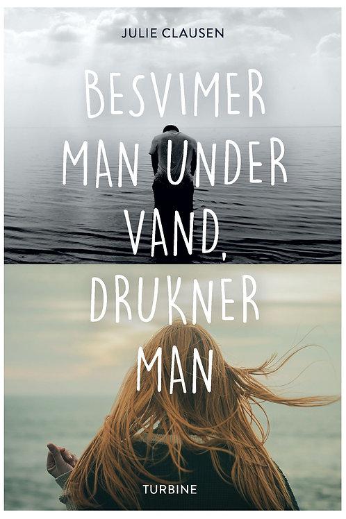 Julie Clausen, Besvimer man under vand, drukner man